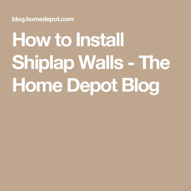 How to Install Shiplap Walls - The Home Depot Blog