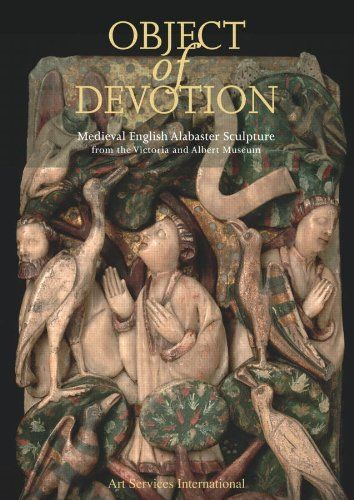 PAUL WILLIAMSON. Object of Devotion. Medieval English Alabaster Sculpture from the Victoria and Albert Museum, Art Services International, 2011, 224 p.