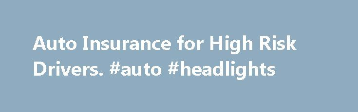 """Auto Insurance for High Risk Drivers. #auto #headlights http://auto.remmont.com/auto-insurance-for-high-risk-drivers-auto-headlights/  #high risk auto insurance # Auto Insurance for High Risk Drivers The """"high risk"""" label is given to drivers who have too many negative items on their driving records, whether those items are too many tickets and violations, traffic accidents, convictions for driving under the influence of alcohol or drugs, or other offenses. Having items [...]Read More...The…"""