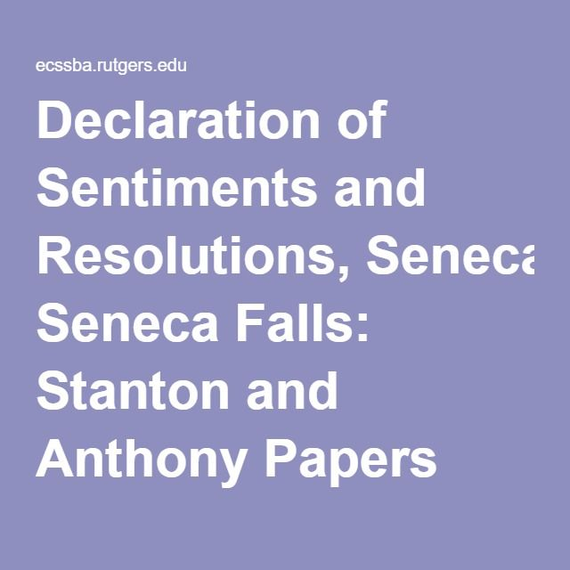 stantondeclaration of sentiments essay In 1848, elizabeth cady stanton delivered the declaration of sentiments and resolutions at the seneca falls convention the seneca falls convention was influenced by the experience stanton had during the 1840 world anti-slavery convention in london in 1920 the constitution was ratified to give women voting rights.