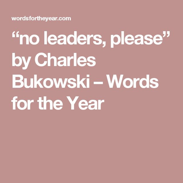 """no leaders, please"" by Charles Bukowski – Words for the Year"