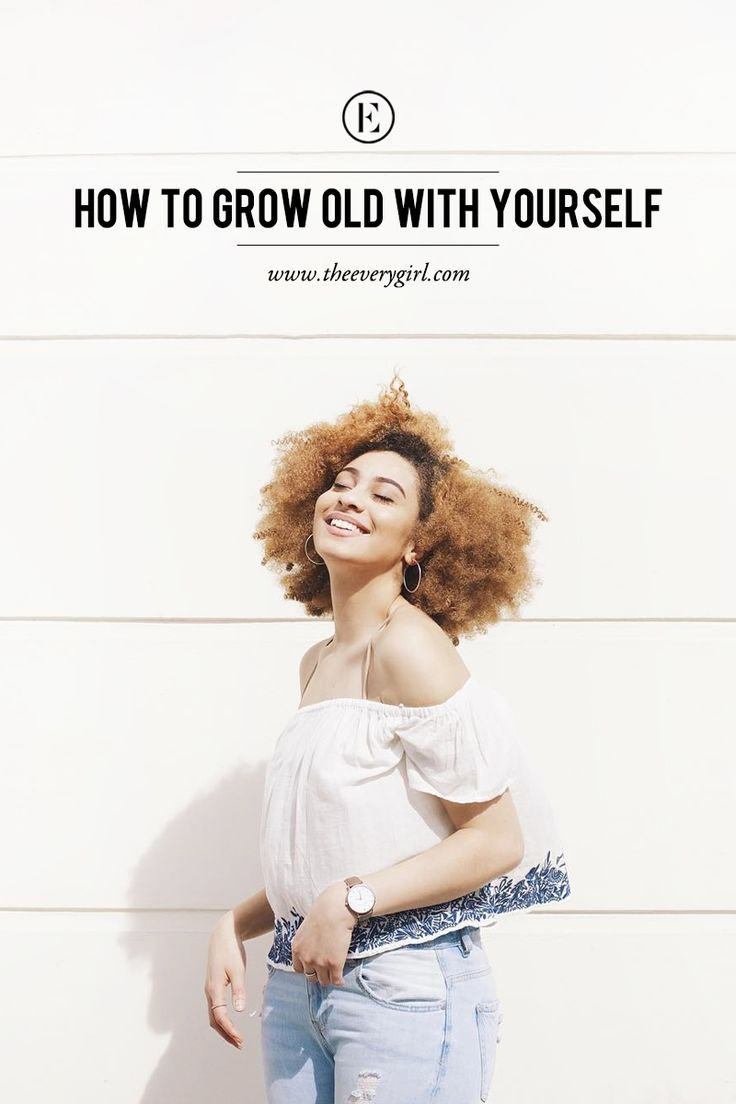 How to Grow Old with Yourself #theeverygirl
