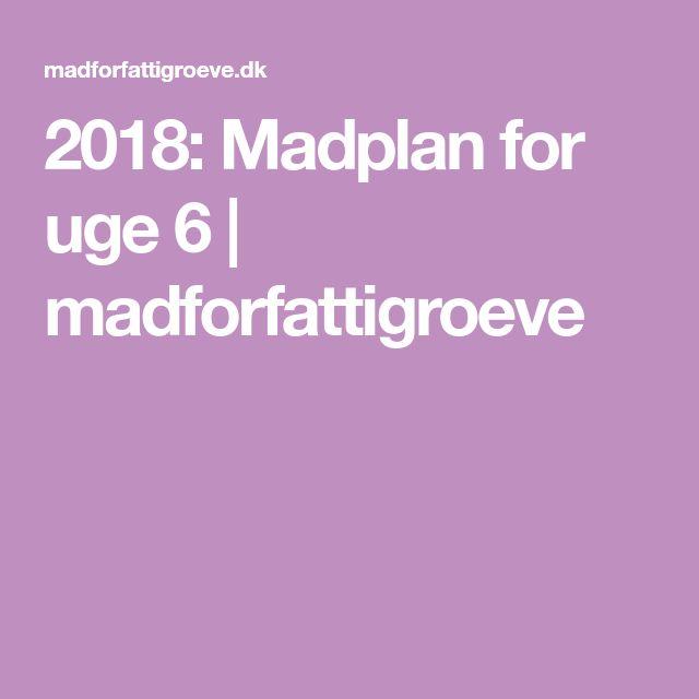2018: Madplan for uge 6 | madforfattigroeve