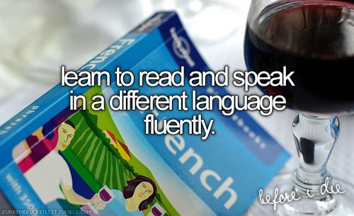 Learn to read and speak in a different language fluently. Thai, Spanish, French, Japanese - in that order! =)