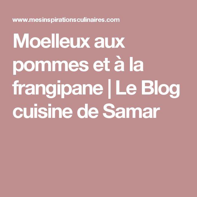 Moelleux aux pommes et à la frangipane   Le Blog cuisine de Samar