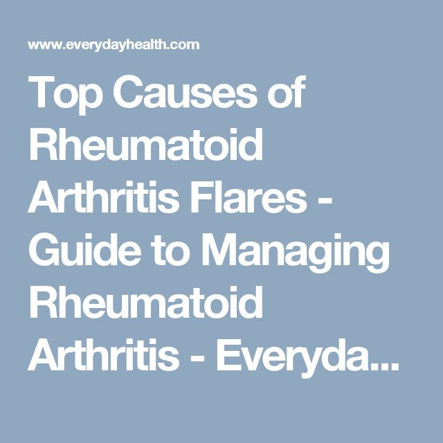 Top Causes of Rheumatoid Arthritis Flares - Guide to Managing Rheumatoid Arthritis - Everyday Health