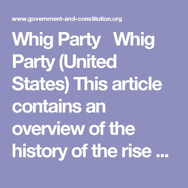"Whig Party      Whig Party (United States) This article contains an overview of the history of the rise and fall of the U.S. Whig Party, its leaders, their beliefs and the demise of the party over the issue of slavery.  Whig Party Definition and Summary Summary and Definition of the Whig Party: The Whig Party was formed in 1832 by opponents of the high-handed, autocratic attitude of ""King Andrew"" Jackson and the policies of the Democratic Party, which led to Jackson's Bank War and the…"