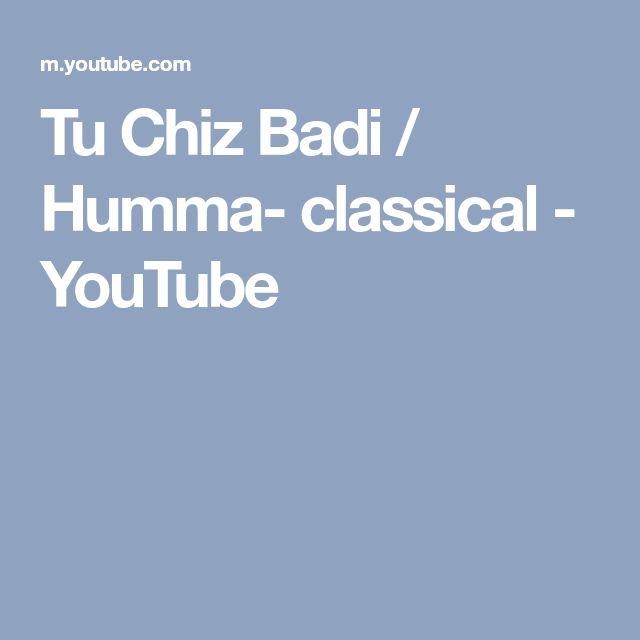 Tu Chiz Badi / Humma- classical - YouTube