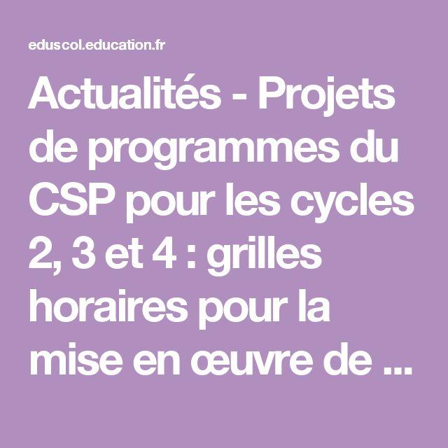 Actualités - Projets de programmes du CSP pour les cycles 2, 3 et 4 : grilles horaires pour la mise en œuvre de ces programmes - Éduscol