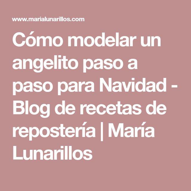 Cómo modelar un angelito paso a paso para Navidad - Blog de recetas de repostería | María Lunarillos