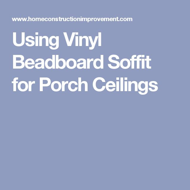 Using Vinyl Beadboard Soffit for Porch Ceilings