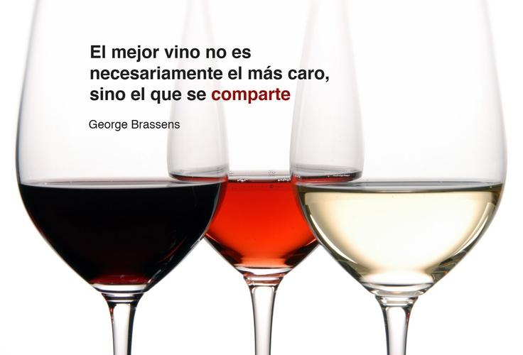 El mejor Vino no es necesariamente el más caro, sino el que se comparte. Georges Brassens
