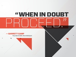 When in doubt, proceed. --Garrett Camp