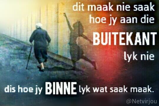 Dit maak nie saak hoe jy aan die buitekant lyk nie. Dis hoe jy binne lyk wat saak maak. #Afrikaans #Quotes #Netvirjou