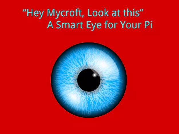 Making a smart eye for your Raspberry Pi. Using 8MP Rpi camera  Mycroft.ai & clarifai https://www.hackster.io/gov/smart-eye-for-your-pi-b3f5bf