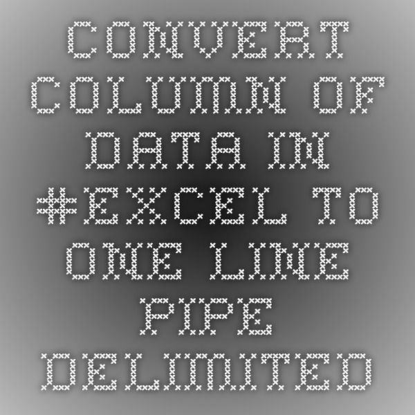 Convert column of data in #Excel to one line pipe delimited