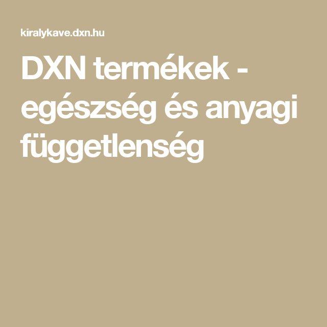 DXN termékek - egészség és anyagi függetlenség