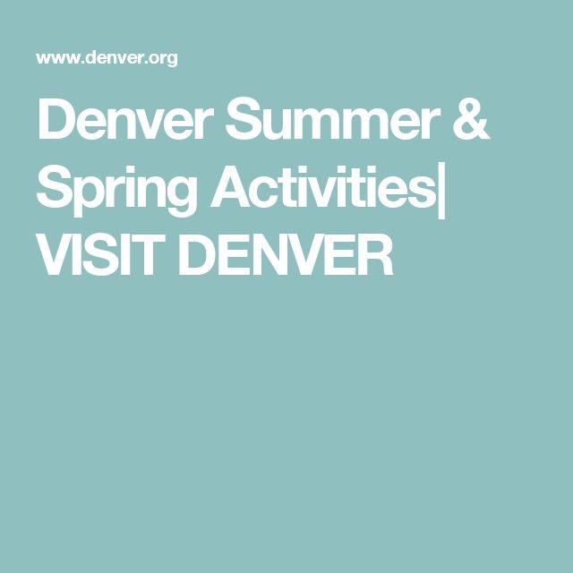 Denver Summer & Spring Activities  VISIT DENVER