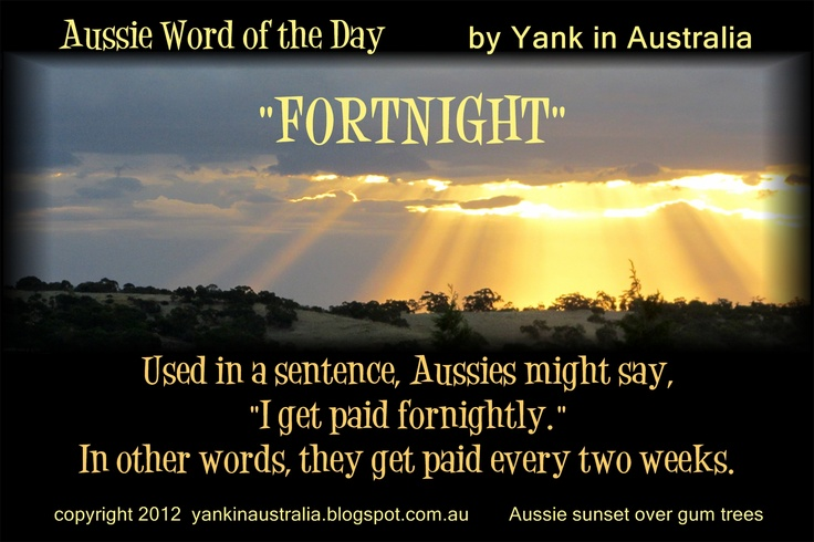 """AUSSIE WORD OF THE DAY: Aussies say: """"fortnight"""" Americans say: """"every two weeks"""" This one takes a little getting used to. Every time I heard it I'd have to think, """"now what does that mean again?"""" I'm starting to get used to it. #aussielingo #australia #australian #travel www.yankinaustralia.blogspot.com.au"""