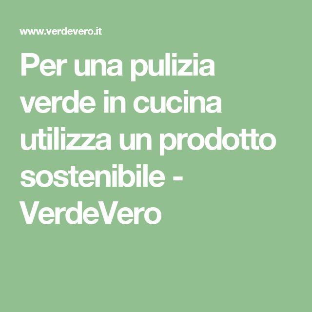 Per una pulizia verde in cucina utilizza un prodotto sostenibile - VerdeVero