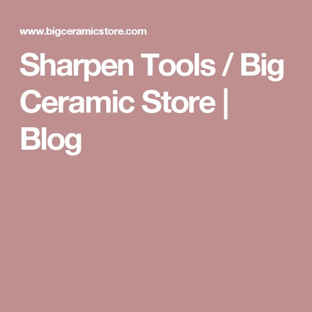 Sharpen Tools / Big Ceramic Store | Blog