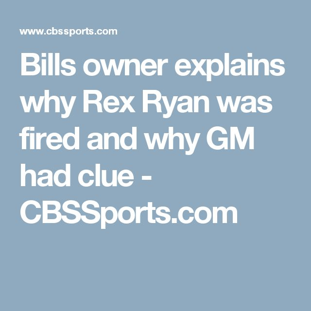 Bills owner explains why Rex Ryan was fired and why GM had clue - CBSSports.com