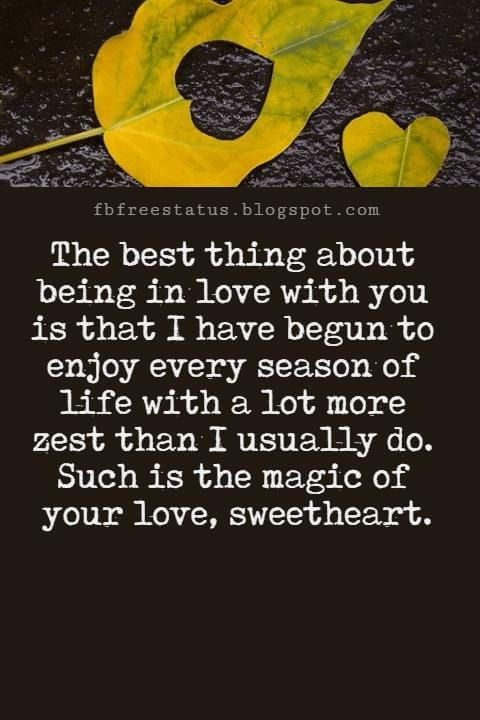 Love You Messages, The best thing about being in love with you is that I have begun to enjoy every season of life with a lot more zest than I usually do. Such is the magic of your love, sweetheart.
