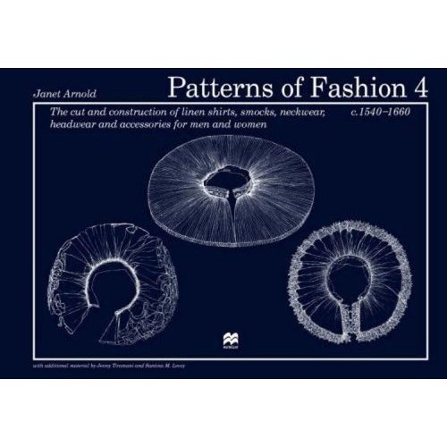 Patterns of Fashion 4: The Cut and Construction of Linen Shirts, Smocks, Neckwear, Headwear and Accessories for Men and Women C. 1540-1660 (Patterns of Fashion) (9780896762626): Janet Arnold