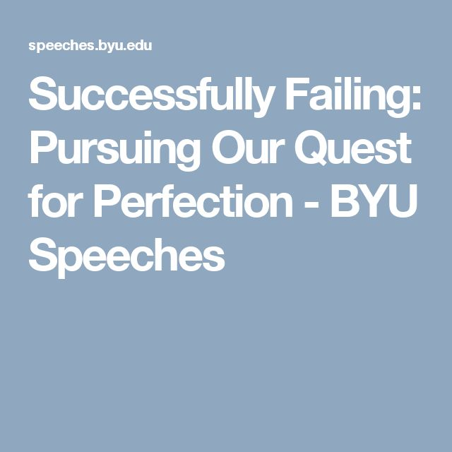 Successfully Failing: Pursuing Our Quest for Perfection - BYU Speeches