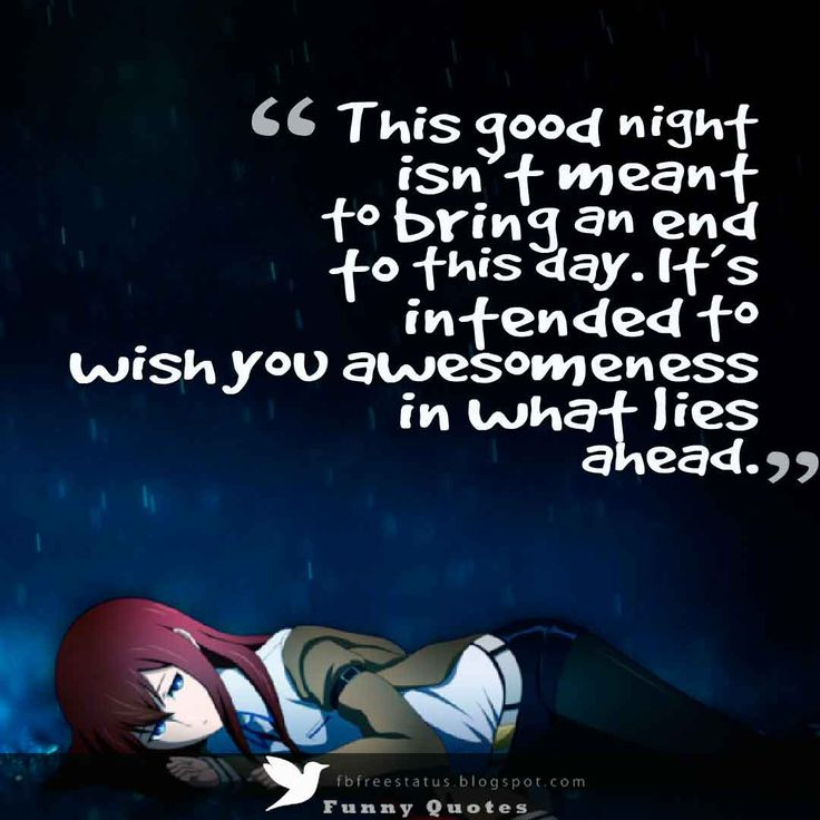 This good night isn't meant to bring an end to this day. It's intended to wish you awesomeness in what lies ahead.