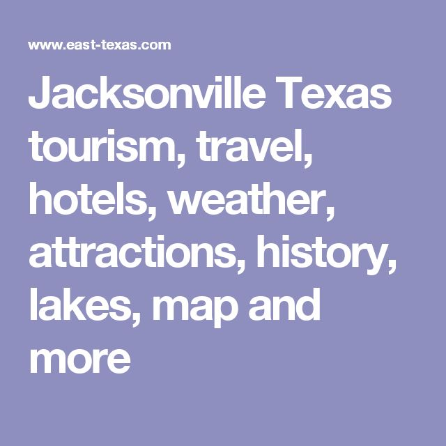 Jacksonville Texas tourism, travel, hotels, weather, attractions, history, lakes, map and more