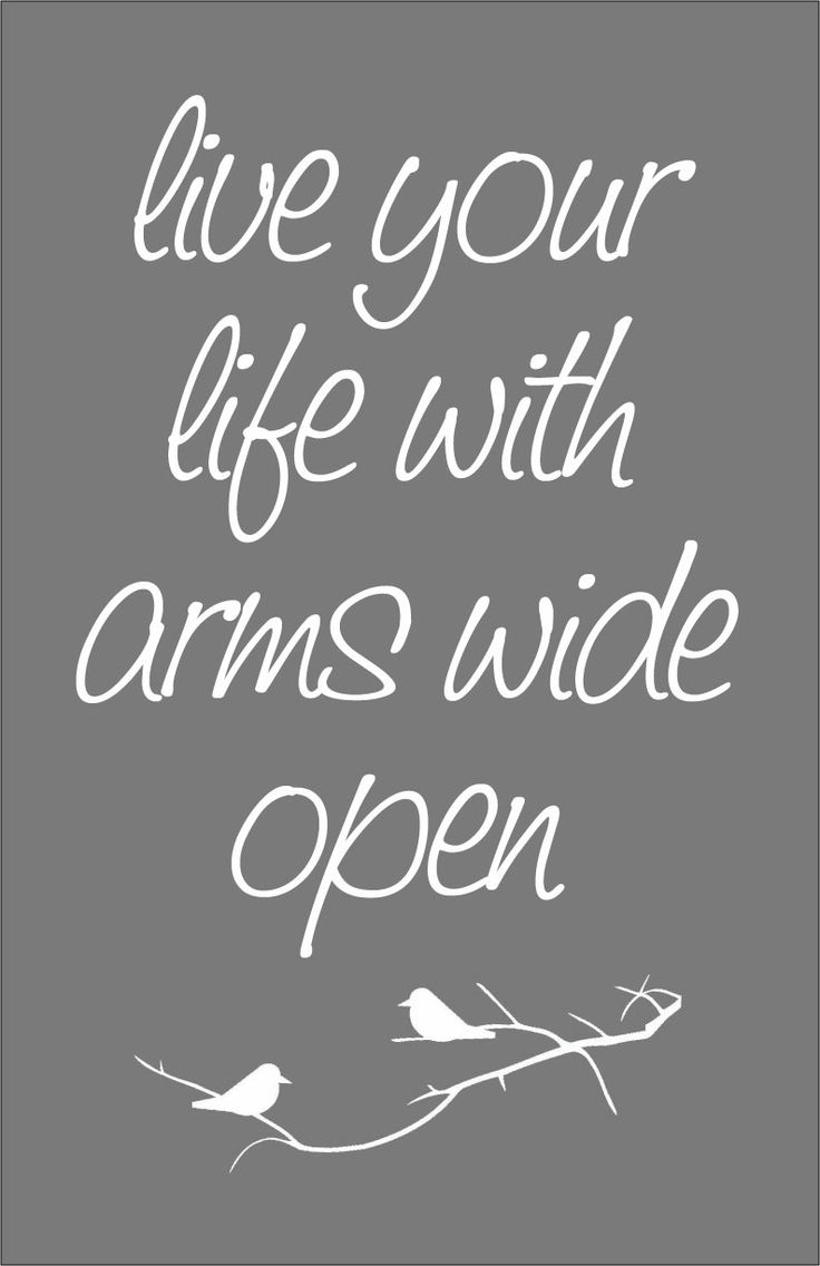 """live your life with arms wide open, today is where your book begins...the rest is unwritten"""