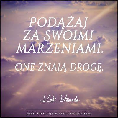 """MotywoojSię:  """"Podążaj za swoimi marzeniami. One znają drogę."""" - Kobi Yamada  #marzenia #sukces #motywacja #droga #cele #wiara #pozytywnie #inspiracje #cytaty #motywoojsie"""
