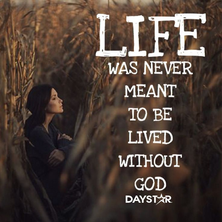 Life was never meant to be lived without God. [Daystar.com]