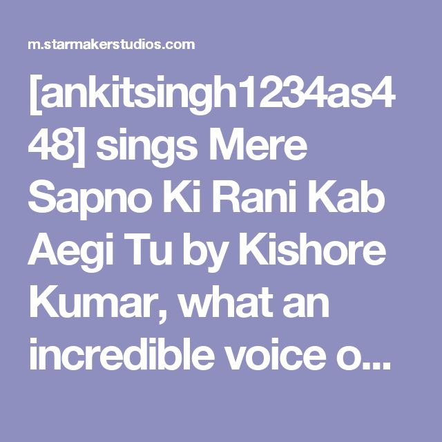 [ankitsingh1234as448] sings Mere Sapno Ki Rani Kab Aegi Tu by Kishore Kumar, what an incredible voice on StarMaker!