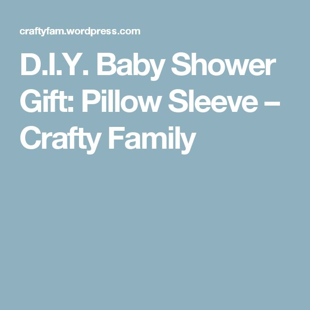 D.I.Y. Baby Shower Gift: Pillow Sleeve – Crafty Family