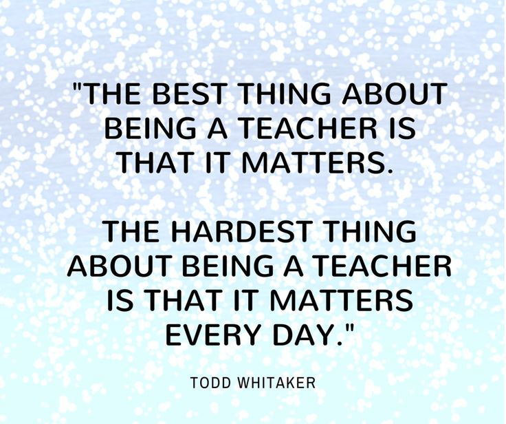 Image result for the best thing about being a teacher is that it matters quote