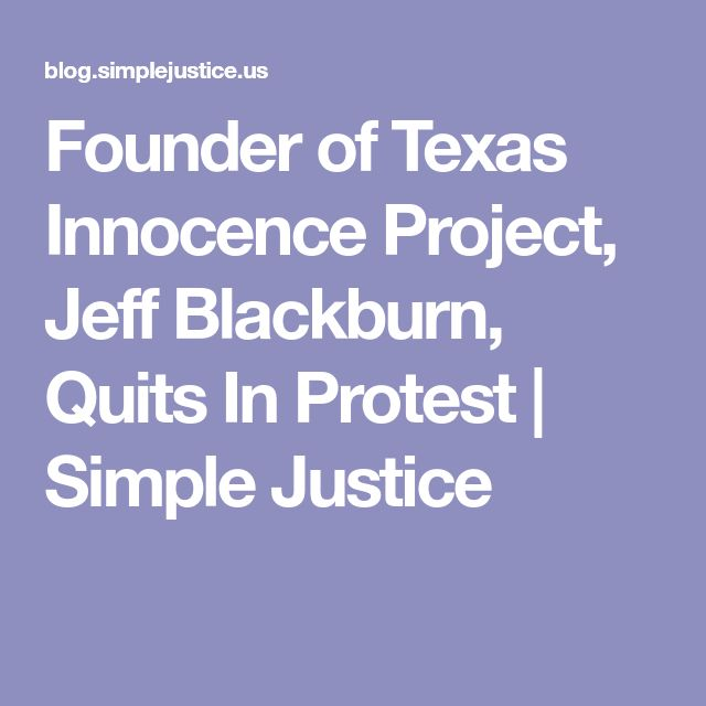 Founder of Texas Innocence Project, Jeff Blackburn, Quits In Protest | Simple Justice