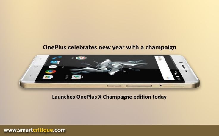 On the new year eve, OnePlus is launching One Plus X Champagne to suite the occasion: Smart Critique
