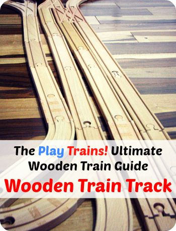 The Play Trains! Ultimate Wooden Train Guide -- Wooden Train Track: expert advice and product recommendations