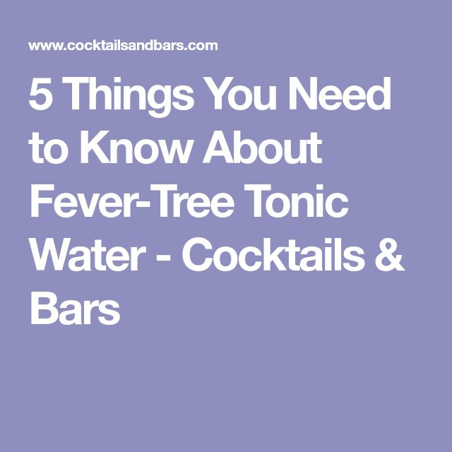 5 Things You Need to Know About Fever-Tree Tonic Water - Cocktails & Bars