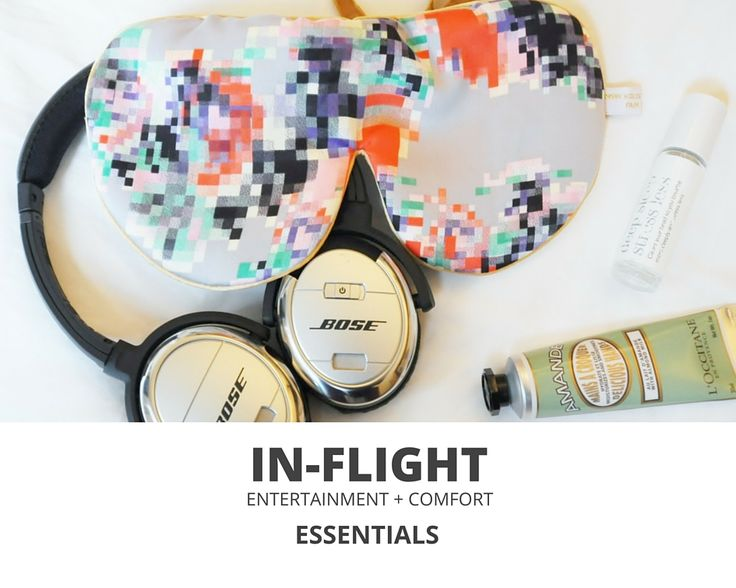 IN-FLIGHT ESSENTIALS FOR INTERNATIONAL TRAVEL Arrive refreshed, rested + ready to take on the world after a long haul flight