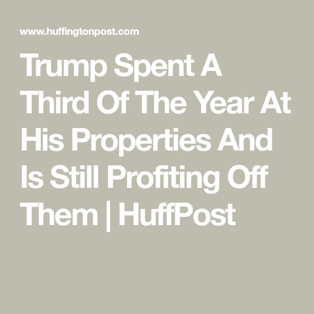 Trump Spent A Third Of The Year At His Properties And Is Still Profiting Off Them | HuffPost