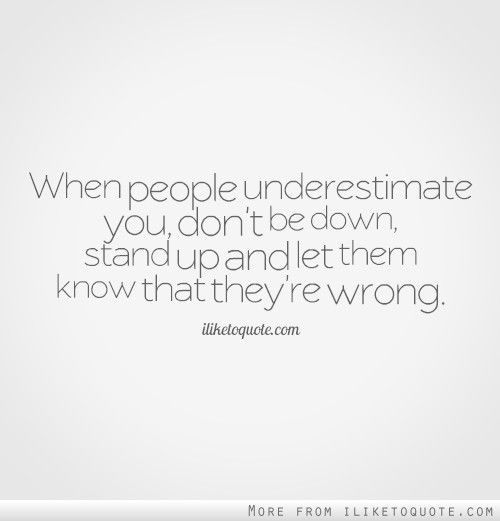 When People Underestimate You, Don't Be Down, Stand Up And