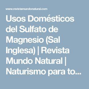Usos Domésticos del Sulfato de Magnesio (Sal Inglesa) | Revista Mundo Natural | Naturismo para todos | Noticias y Articulos de Salud Natural