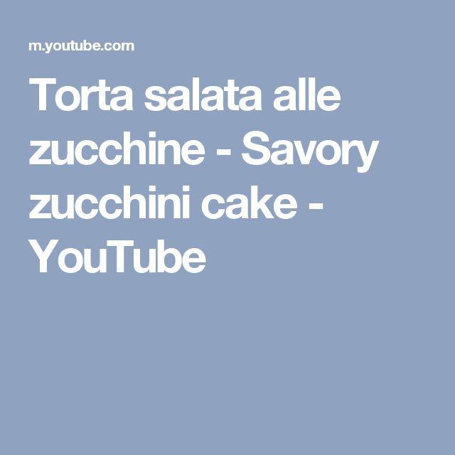 Torta salata alle zucchine - Savory zucchini cake - YouTube