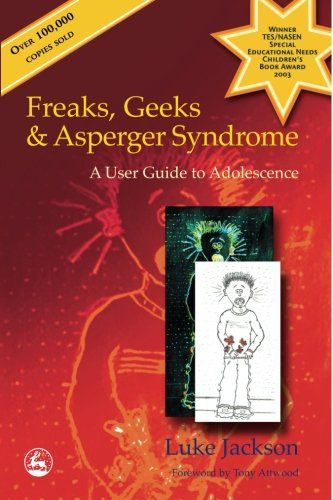 Freaks, Geeks & Asperger Syndrome: A User Guide to Adolescence by Luke Jackson ; recommended reading by Teaching Students with Autism instructor