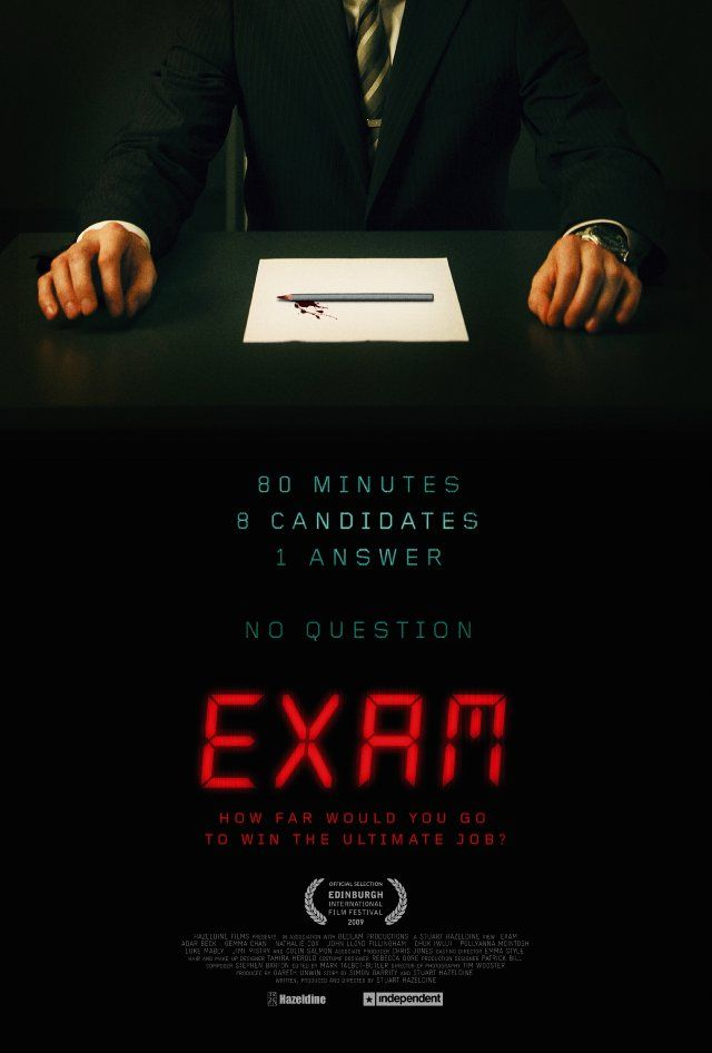 Exam (2009) by Stuart Hazeldine: The final candidates for a highly desirable corporate job are locked together in an exam room and given a test so simple and confusing that tension begins to unravel...