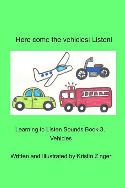 The third book in the Learning to Listen Sounds Series from Zinger Book Zoo. This book brings vehicle sounds with simple to recognize pictures.