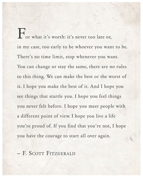 F. Scott Fitzgerald wise words that read:  For what it's worth: it's never too late or, in my case, too early to be whoever you want to be.